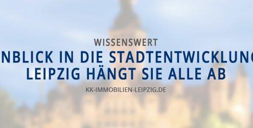 Leipzig hängt sie alle ab! Informationen zur Stadtentwicklung